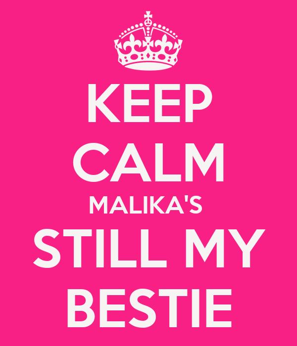 KEEP CALM MALIKA'S  STILL MY BESTIE