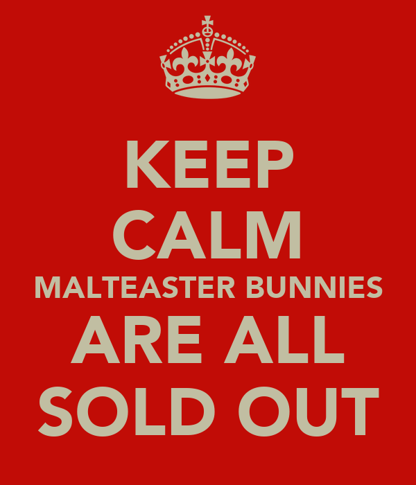 KEEP CALM MALTEASTER BUNNIES ARE ALL SOLD OUT