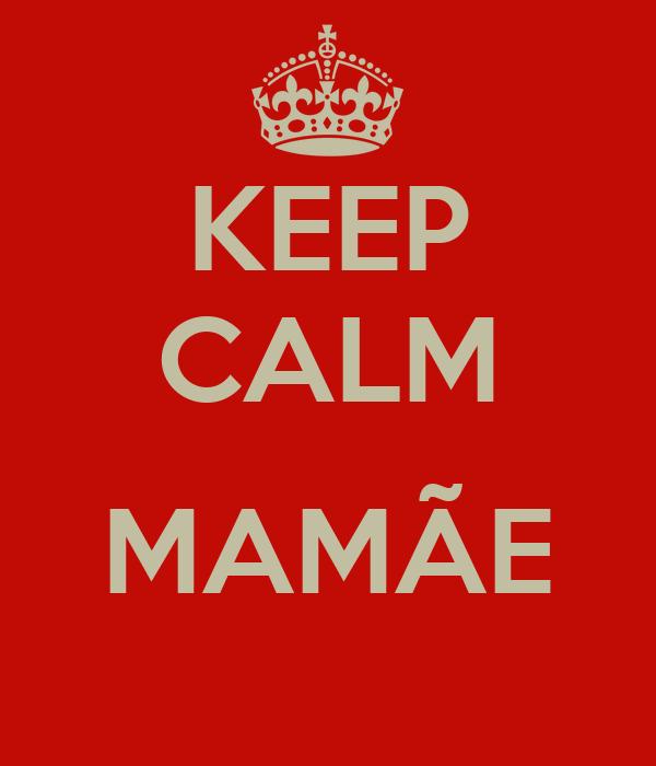 KEEP CALM  MAMÃE