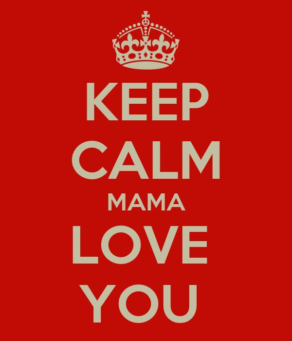 KEEP CALM MAMA LOVE  YOU