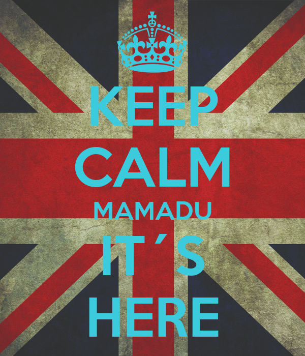 KEEP CALM MAMADU IT´S HERE