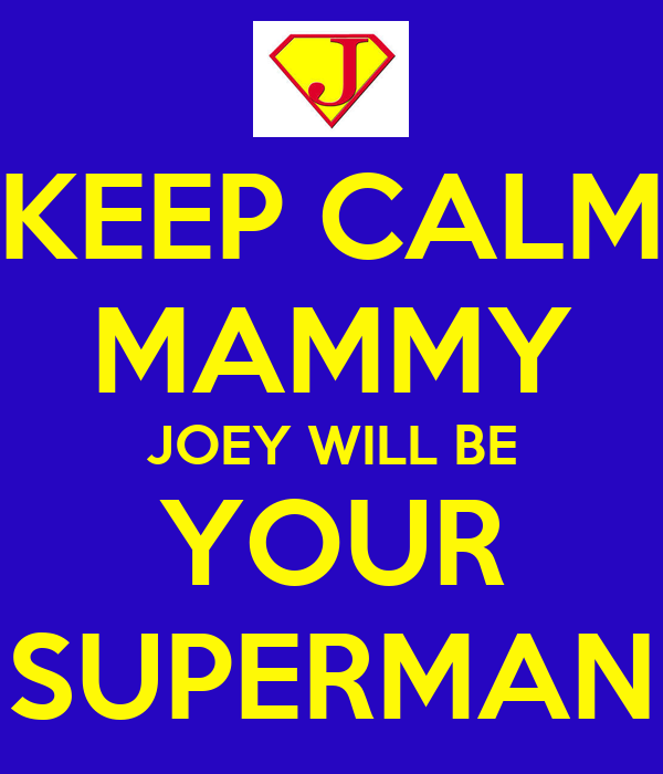 KEEP CALM MAMMY JOEY WILL BE YOUR SUPERMAN