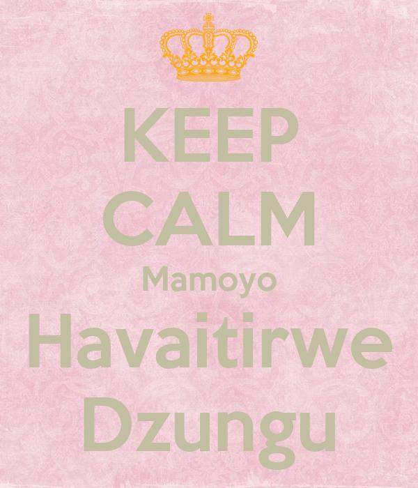 KEEP CALM Mamoyo Havaitirwe Dzungu