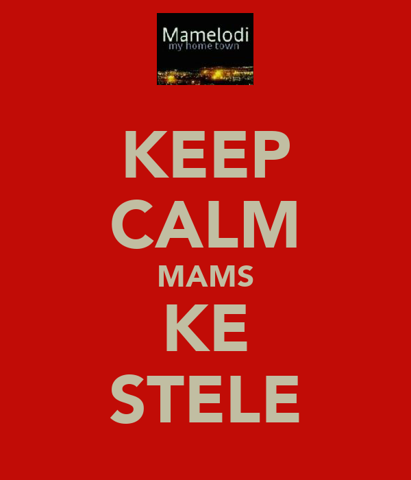 KEEP CALM MAMS KE STELE