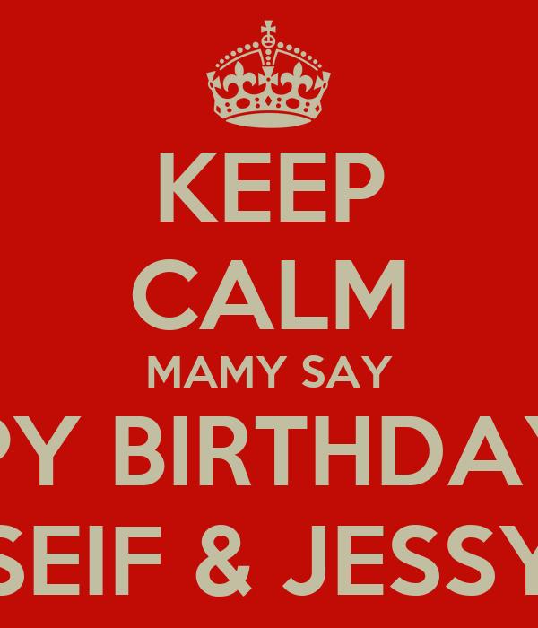 KEEP CALM MAMY SAY HAPPY BIRTHDAY TO  SEIF & JESSY