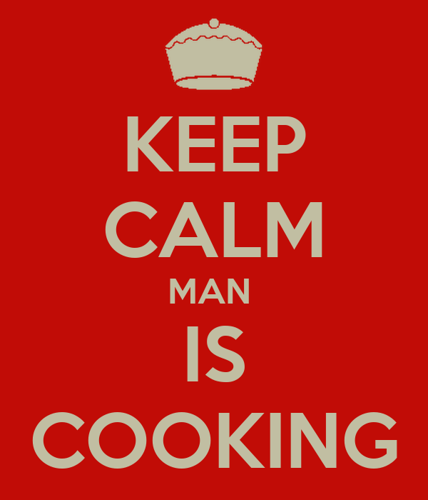 KEEP CALM MAN  IS COOKING
