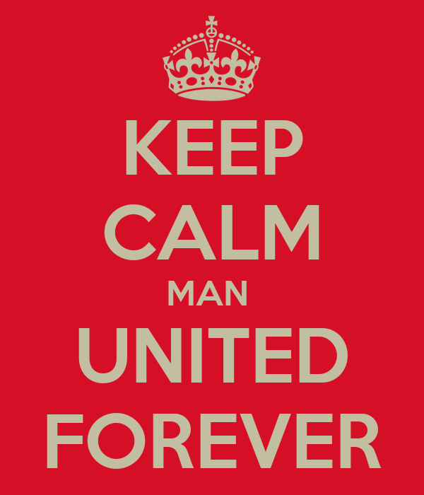 KEEP CALM MAN  UNITED FOREVER