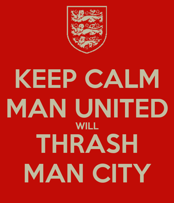 KEEP CALM MAN UNITED WILL THRASH MAN CITY
