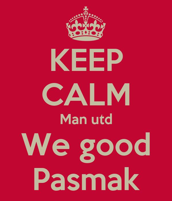 KEEP CALM Man utd We good Pasmak