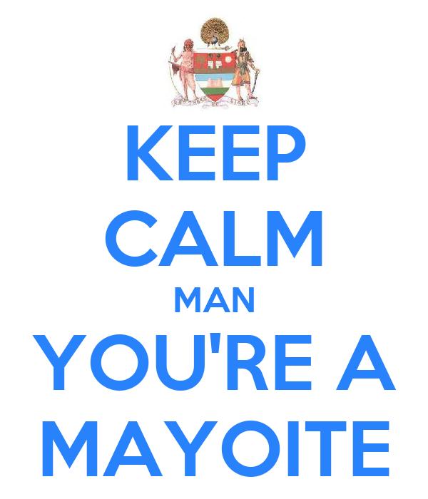 KEEP CALM MAN YOU'RE A MAYOITE