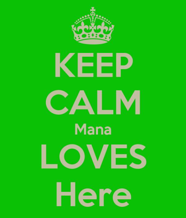 KEEP CALM Mana LOVES Here