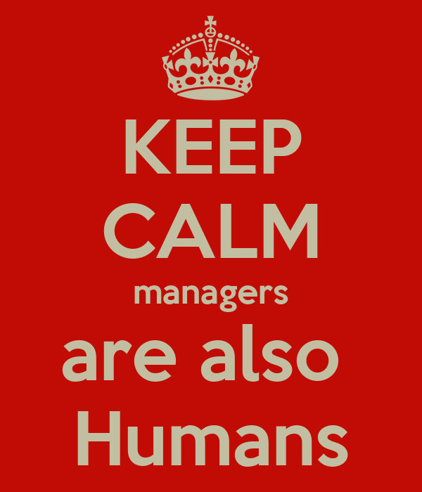 KEEP CALM managers are also  Humans