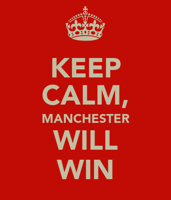 KEEP CALM, MANCHESTER WILL WIN