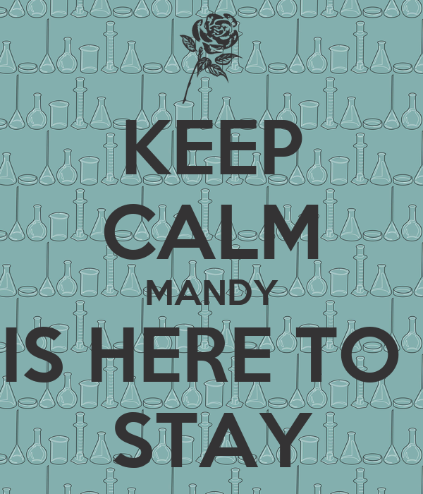 KEEP CALM MANDY IS HERE TO  STAY