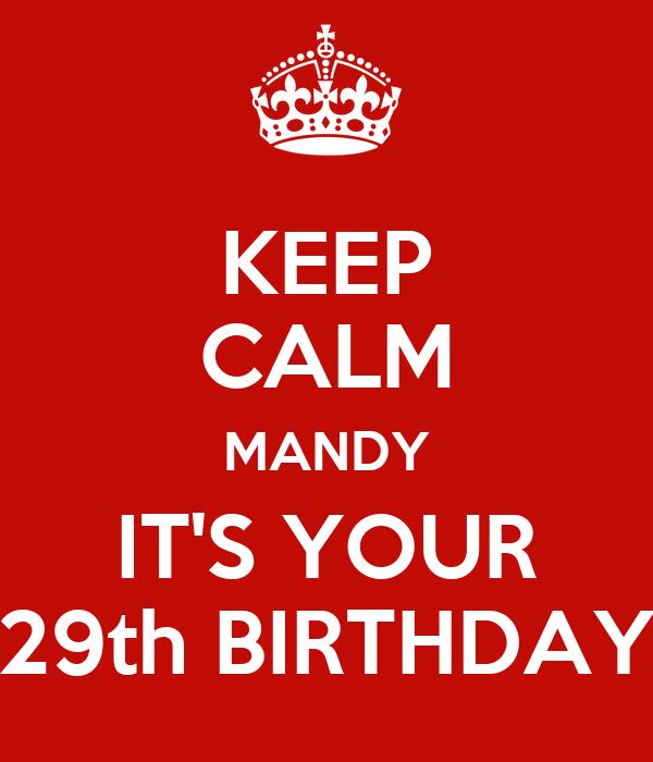 KEEP CALM MANDY IT'S YOUR 29th BIRTHDAY