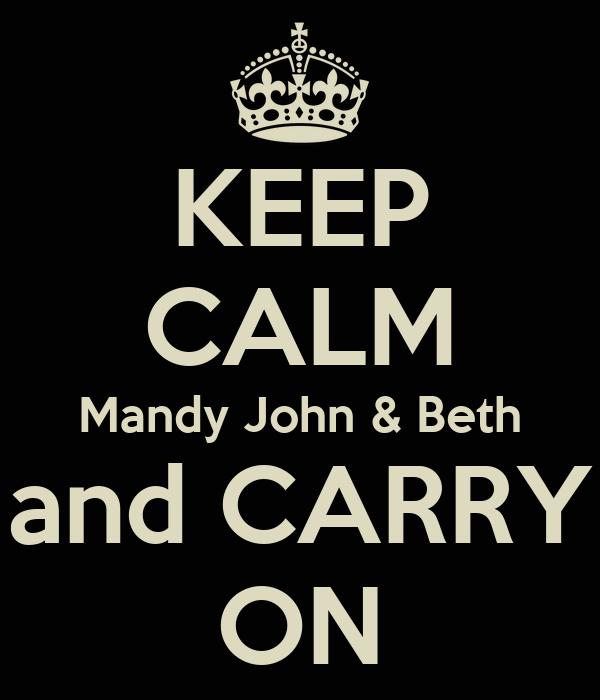 KEEP CALM Mandy John & Beth and CARRY ON