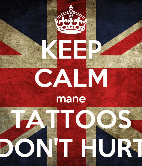 KEEP CALM mane TATTOOS DON'T HURT