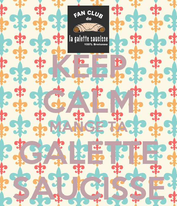 KEEP CALM MANGE TA GALETTE SAUCISSE