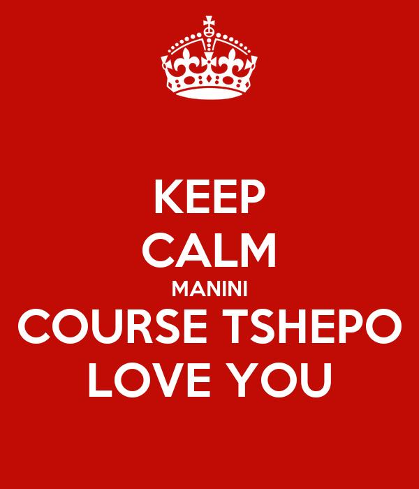 KEEP CALM MANINI COURSE TSHEPO LOVE YOU