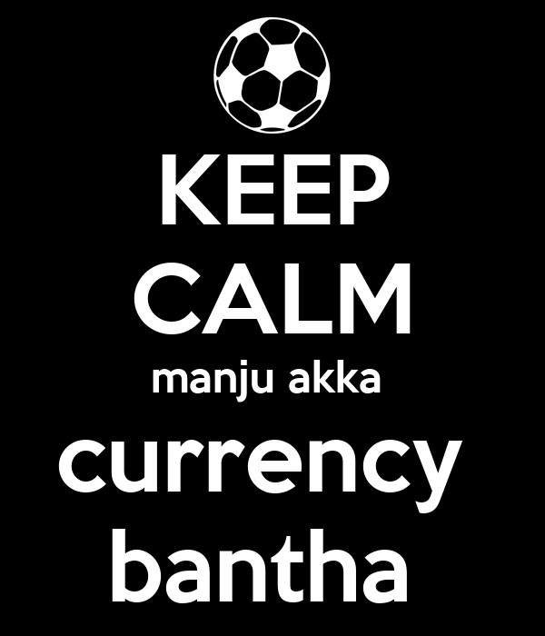 KEEP CALM manju akka  currency  bantha