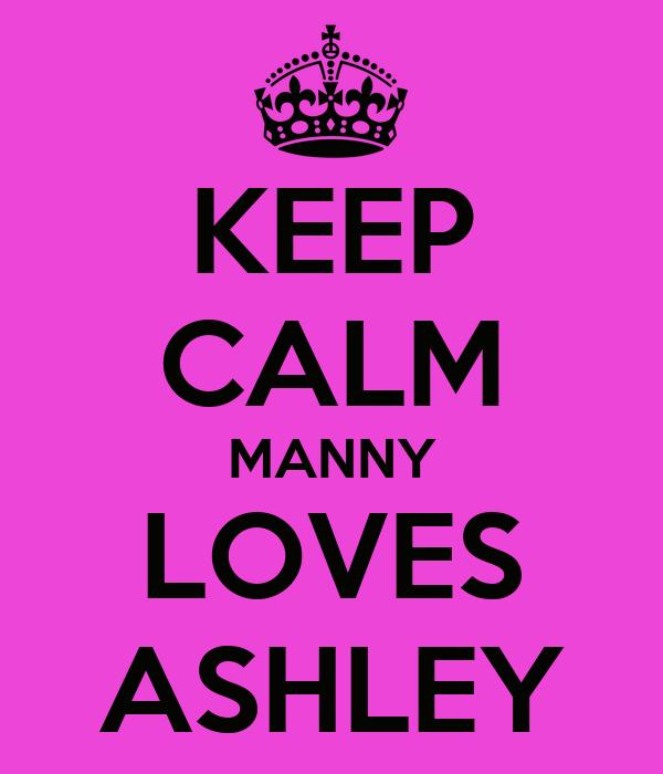 KEEP CALM MANNY LOVES ASHLEY