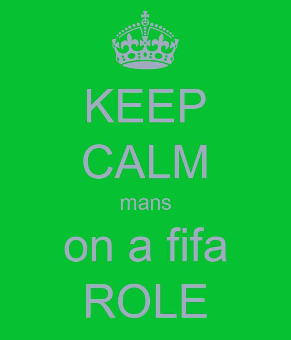 KEEP CALM mans on a fifa ROLE