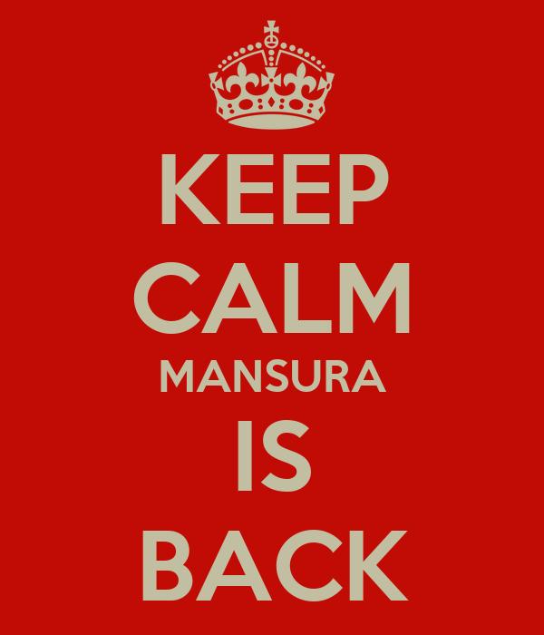 KEEP CALM MANSURA IS BACK