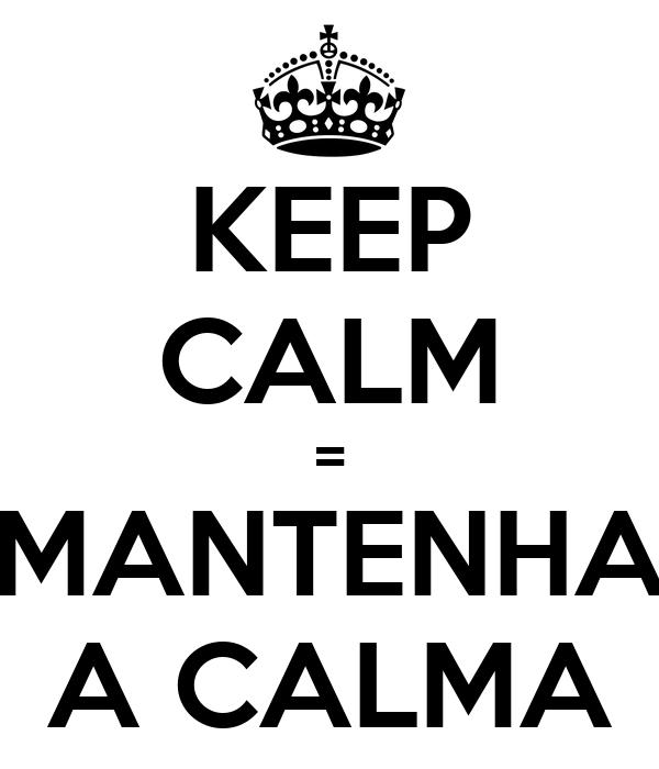 KEEP CALM = MANTENHA A CALMA