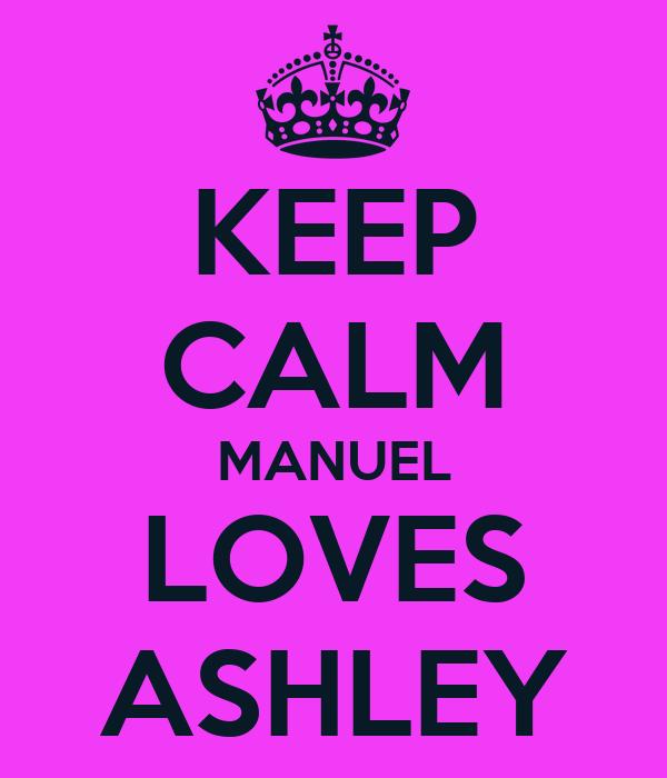 KEEP CALM MANUEL LOVES ASHLEY