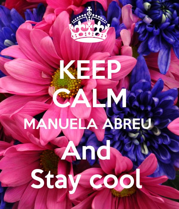 KEEP CALM MANUELA ABREU  And  Stay cool