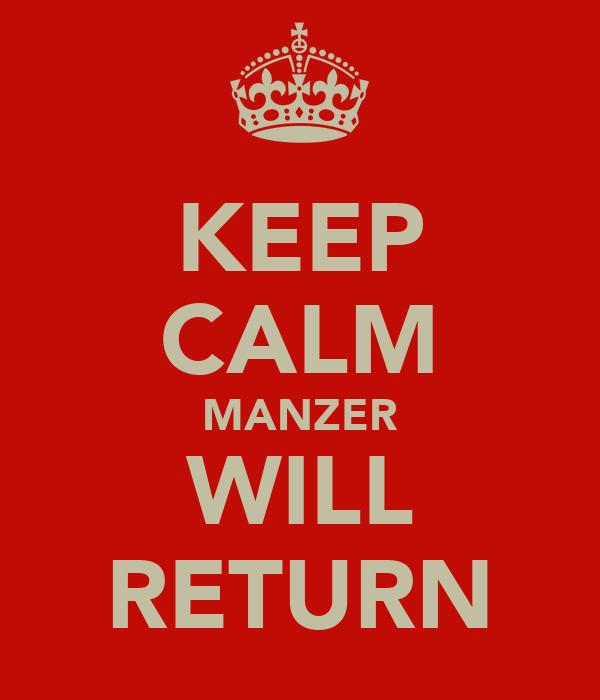 KEEP CALM MANZER WILL RETURN