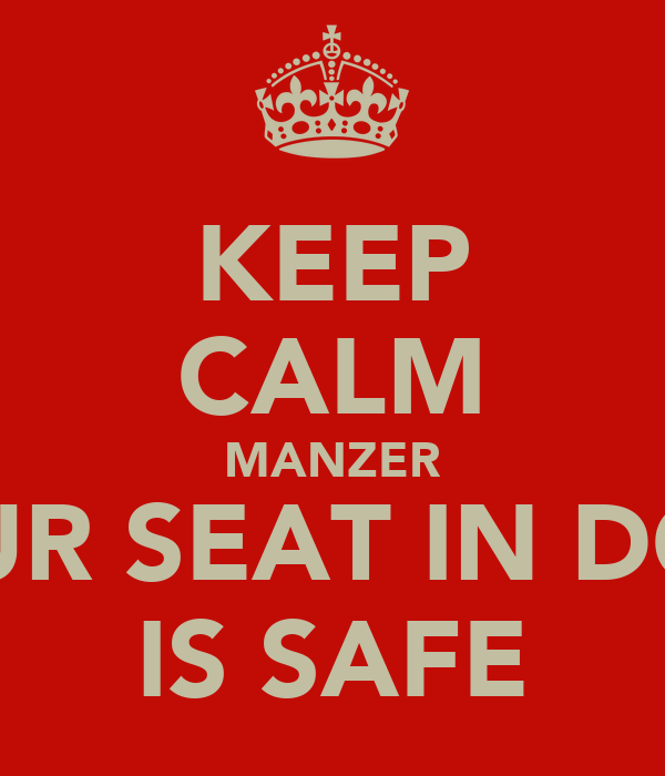 KEEP CALM MANZER YOUR SEAT IN DOCS IS SAFE