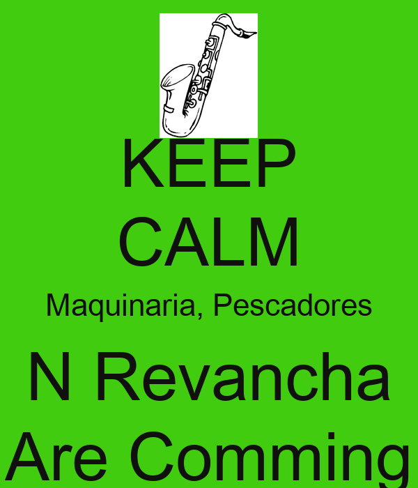 KEEP CALM Maquinaria, Pescadores N Revancha Are Comming