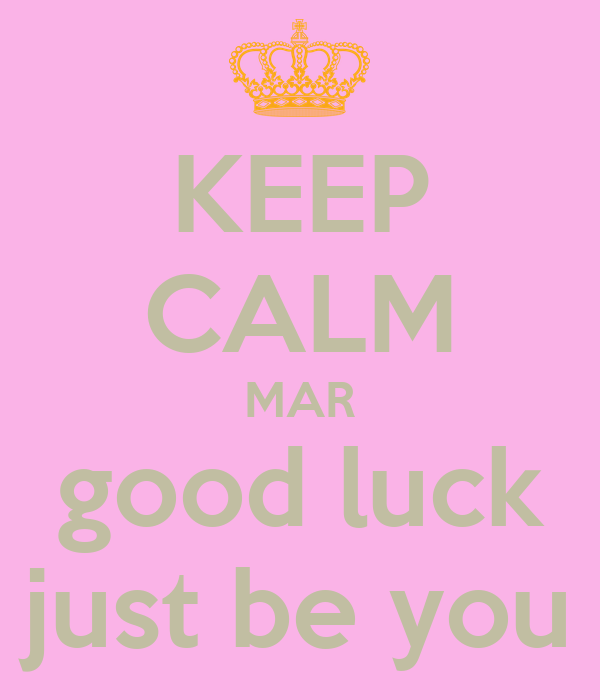KEEP CALM MAR good luck just be you