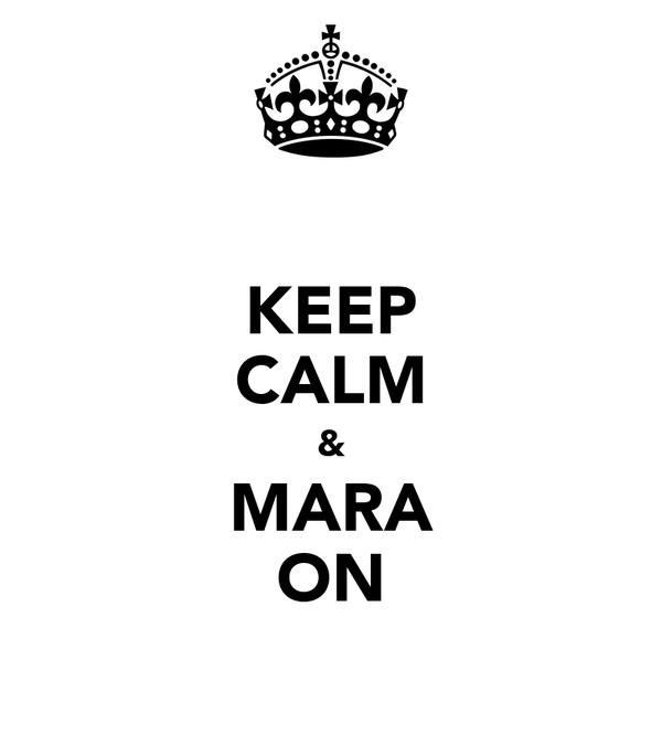 KEEP CALM & MARA ON