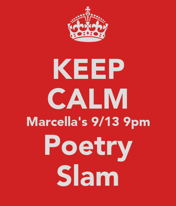 KEEP CALM Marcella's 9/13 9pm Poetry Slam