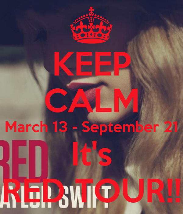 KEEP CALM March 13 - September 21 It's RED TOUR!!