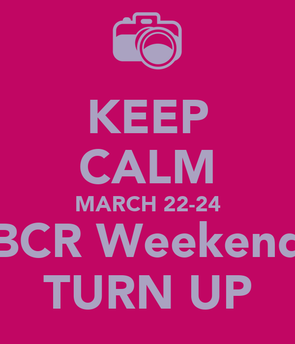 KEEP CALM MARCH 22-24 BCR Weekend TURN UP