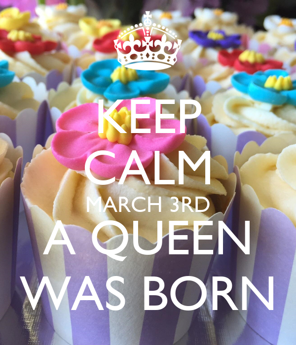 KEEP CALM MARCH 3RD A QUEEN WAS BORN