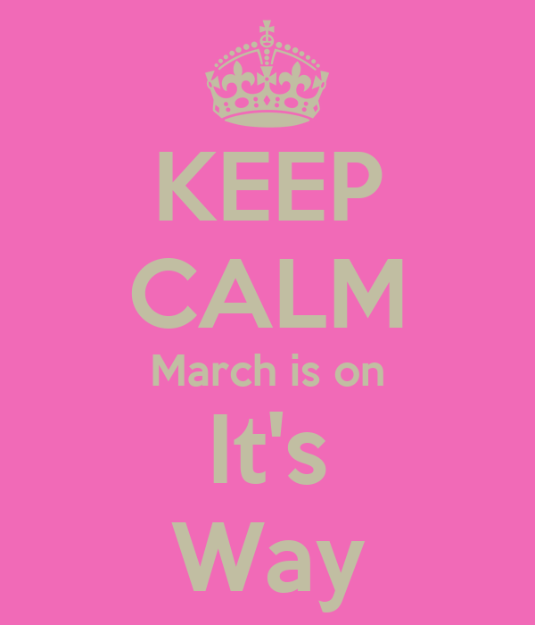 KEEP CALM March is on It's Way