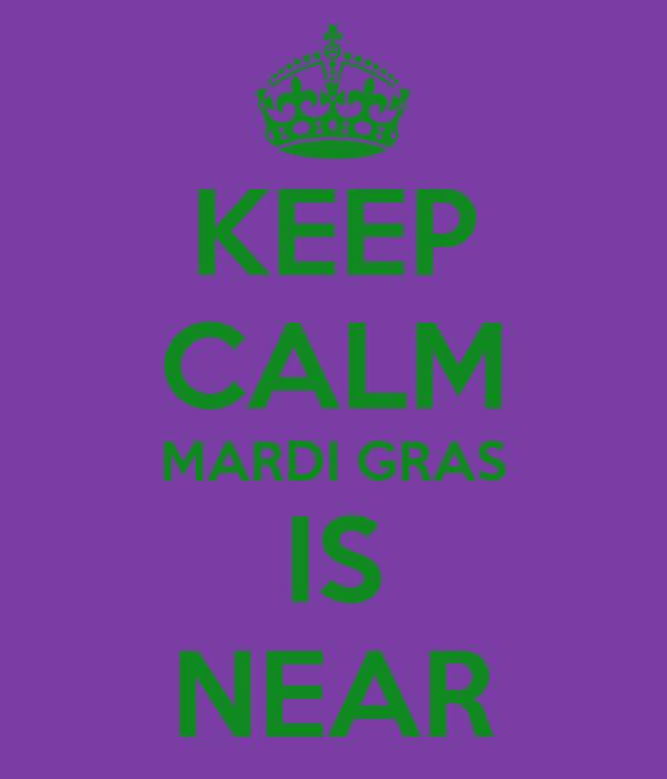 KEEP CALM MARDI GRAS IS NEAR