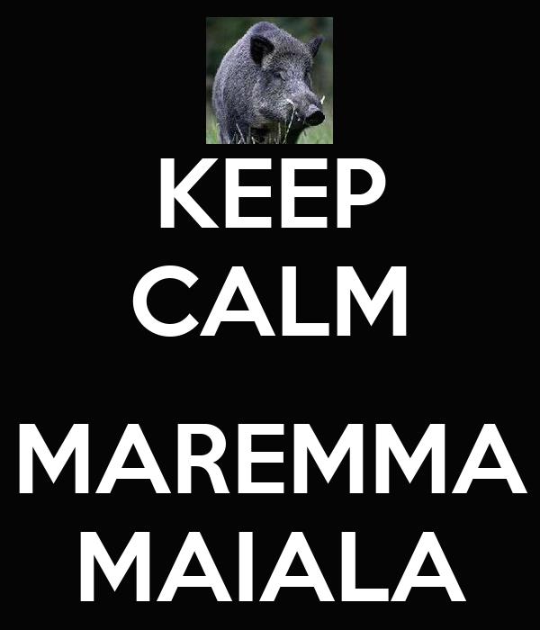 KEEP CALM  MAREMMA MAIALA