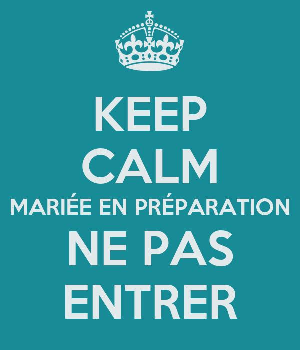 KEEP CALM MARIÉE EN PRÉPARATION NE PAS ENTRER