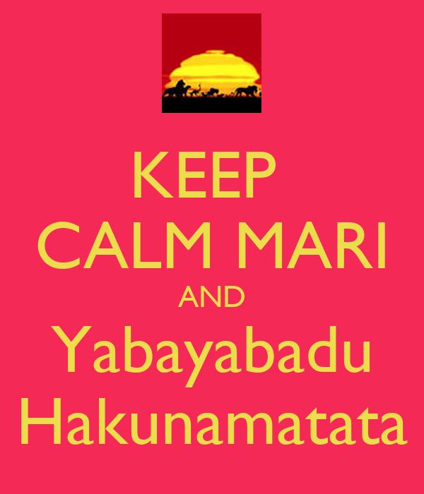 KEEP  CALM MARI AND Yabayabadu Hakunamatata
