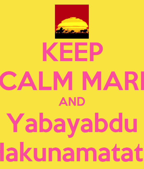 KEEP CALM MARI AND Yabayabdu Hakunamatata