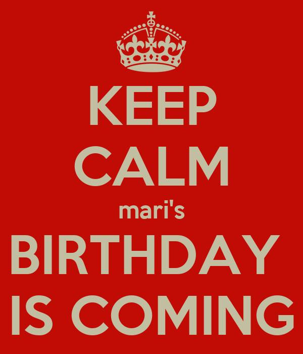 KEEP CALM mari's BIRTHDAY  IS COMING
