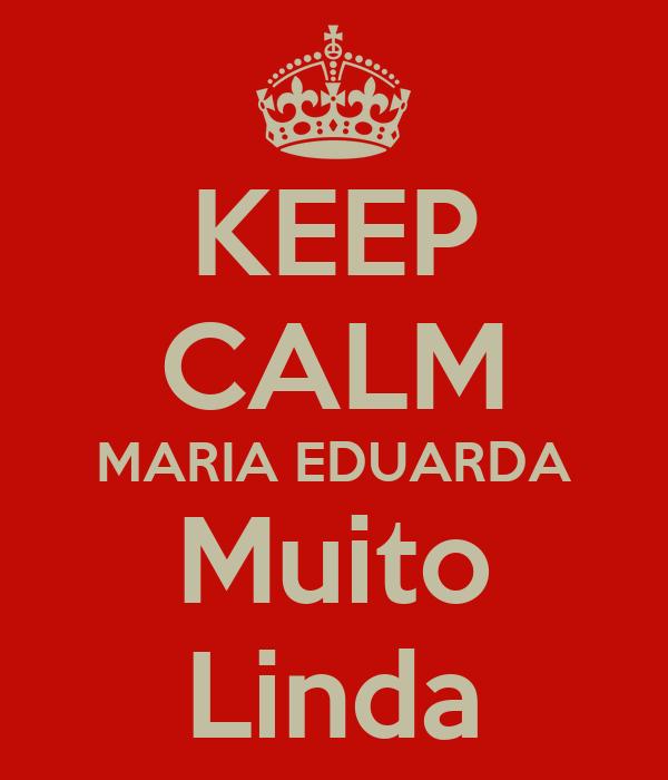 KEEP CALM MARIA EDUARDA Muito Linda