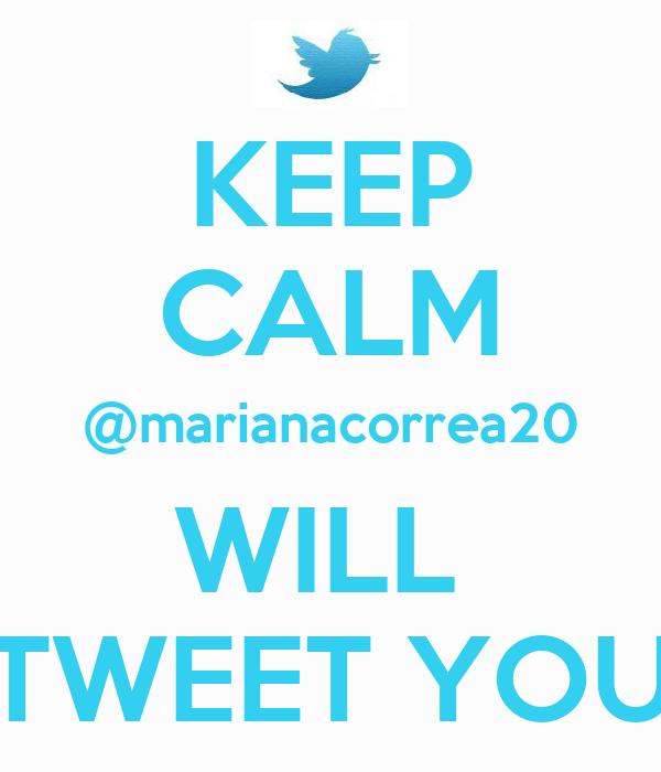 KEEP CALM @marianacorrea20 WILL  TWEET YOU