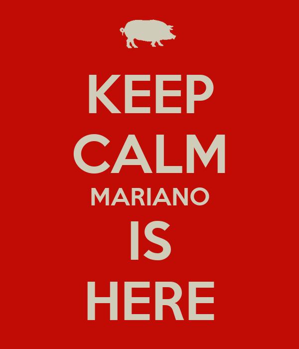 KEEP CALM MARIANO IS HERE