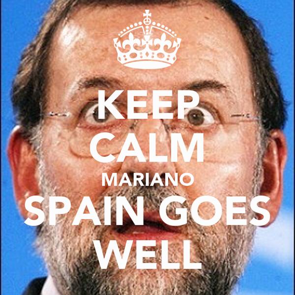 KEEP CALM MARIANO SPAIN GOES WELL